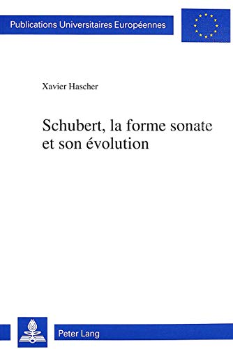 Schubert, la forme sonate et son évolution: Hascher, Xavier