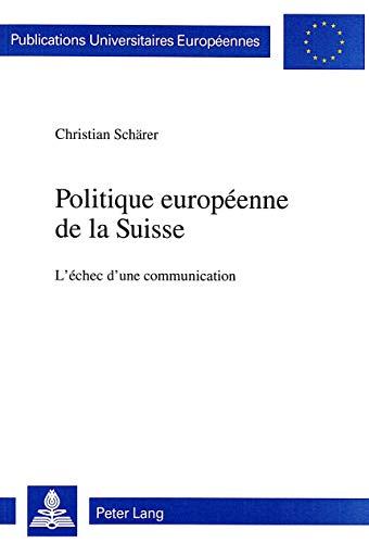 9783906754567: Politique européenne de la Suisse: L'échec d'une communication (European university studies. Series XXXI, Political science) (French Edition)