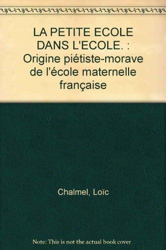 9783906754581: LA PETITE ECOLE DANS L'ECOLE. : Origine piétiste-morave de l'école maternelle française