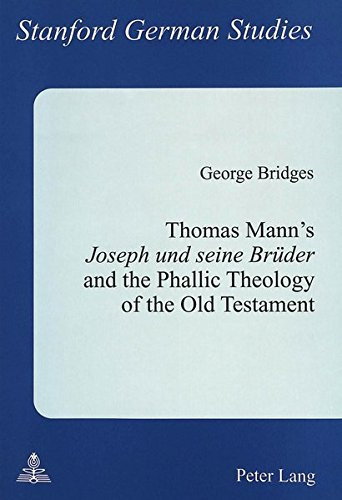 9783906755021: Thomas Mann's «Joseph und seine Brüder» and the Phallic Theology of the Old Testament (Stanford German Studies)