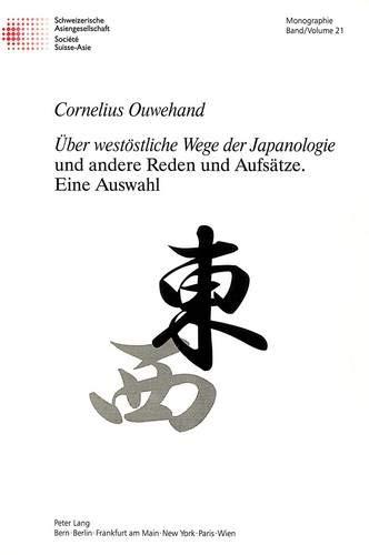 Über westöstliche Wege der Japanologie» und andere Reden und Aufsätze.- Eine ...