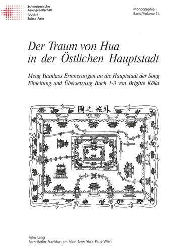 Der Traum Von Hua in Der Oestlichen Hauptstadt: Meng Yuanlaos Erinnerungen an Die Hauptstadt Der ...