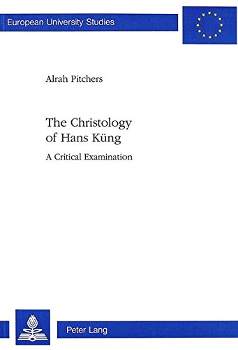 Christology of Hans Kung: A Critical Examination (European University Studies): Alrah L.M. Pitchers