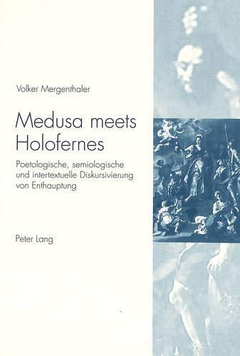 Medusa meets Holofernes Poetologische, semiologische und intertextuelle Diskursivierung von ...