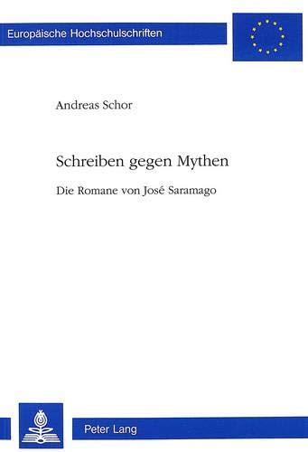 Schreiben gegen Mythen Die Romane von José Saramago: Schor, Andreas
