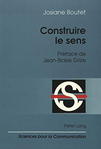 9783906758008: Construire le sens: Préface de Jean-Blaise Grize (Sciences pour la communication) (French Edition)