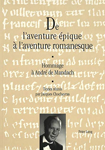 9783906758015: De l'aventure épique à l'aventure romanesque: Hommage à André de Mandach- Textes réunis par Jacques Chocheyras (French Edition)