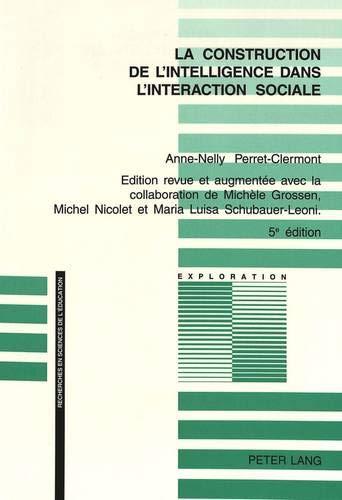 La construction de l'intelligence dans l'interaction sociale Edit: Perret-Clermont ...
