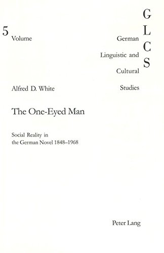 The One-eyed Man: Social Reality in the German Novel 1848-1968 (German Linguistic and Cultural ...