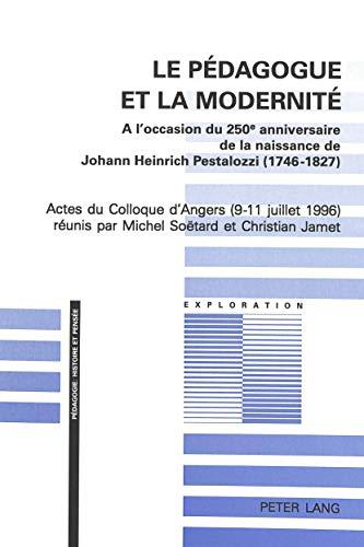 9783906760094: Le p�dagogue et la modernit�: � l'occasion du 250e anniversaire de la naissance de Johann Heinrich Pestalozzi (1746-1827) : actes du Colloque d'Angers (9-11 juillet 1996)
