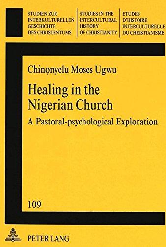 Healing in the Nigerian Church A Pastoral-psychological Explorati: UGWU MOSES CHINONYELU