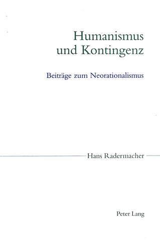 Humanismus und Kontingenz: Hans Radermacher