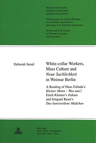 9783906760933: White Collar Workers, Mass Culture and 'Neue Sachlichkeit' in Weimar Berlin: A Reading of Hans Fallada's