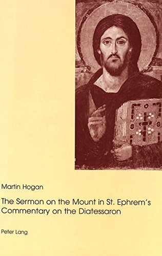 The Sermon on the Mount in St. Ephrem's Commentary on the Diatessaron: Hogan, Martin Garret