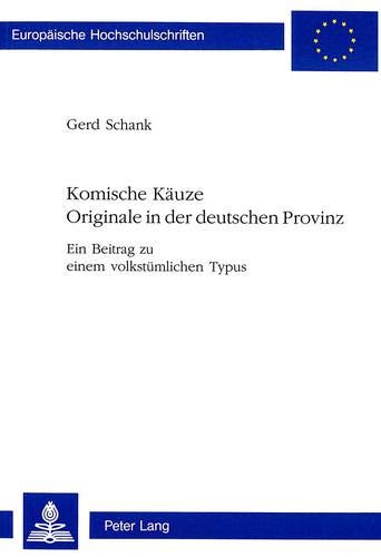 Komische Käuze. Originale in der deutschen Provinz: Gerd Schank