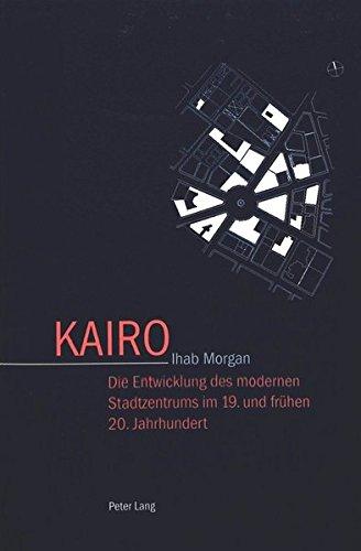 9783906763415: Kairo: Die Entwicklung des modernen Stadtzentrums im 19. und frühen 20. Jahrhundert (German Edition)