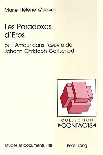 9783906763637: Les Paradoxes d'Eros ou l'Amour dans l'oeuvre de Johann Christoph Gottsched (Contacts: Serie 3, Etudes et documents. Vol. 48)
