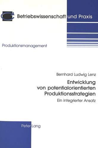 Entwicklung von potentialorientierten Produktionsstrategien Ein integrierter Ansatz: Lenz, Bernhard