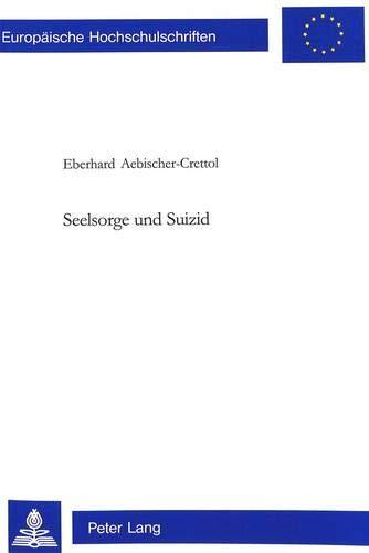 9783906764276: Seelsorge und Suizid: Seelsorge mit Hinterbliebenen, die von einem Suizid betroffen wurden (Europaeische Hochschulschriften / European University Studie)