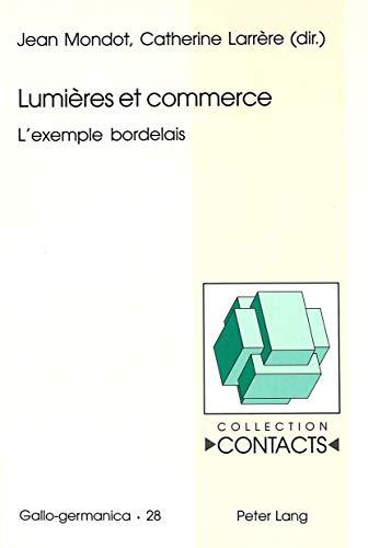 Lumières et commerce L'exemple bordelais: Mondot, Jean / Larrère, Catherine Hrsg.