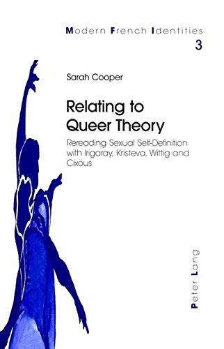 9783906764467: Relating to Queer Theory: Rereading Sexual Self-Definition with Irigaray, Kristeva, Wittig and Cixous (Modern French Identities)