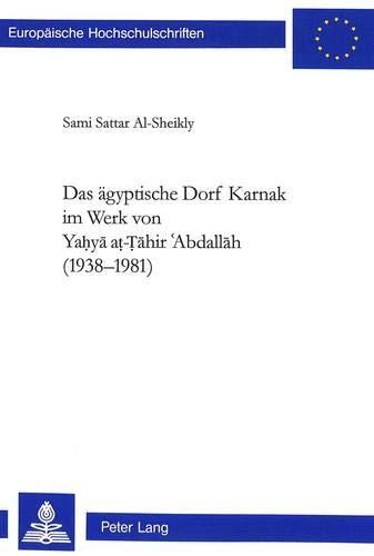 Das ägyptische Dorf Karnak im Werk von Yahya at-Tahir 'Abdallah (1938-1981): Sattar ...