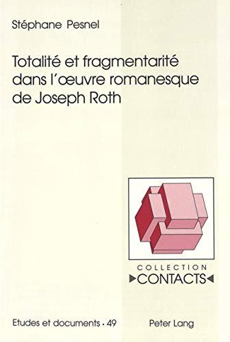 9783906764719: Totalité et fragmentarité dans l'œuvre romanesque de Joseph Roth (Contacts) (French Edition)