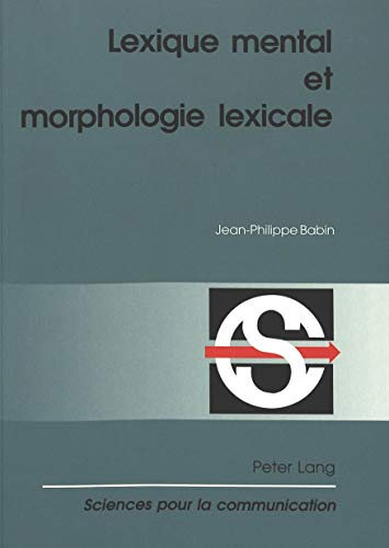 Lexique mental et morphologie lexicale (Sciences pour la communication. Vol. 54): Jean-Philippe ...