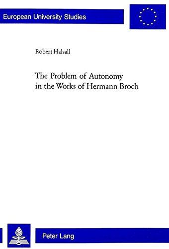 The Problem of Autonomy in the Works of Hermann Broch (Europaische Hochschulschriften/European...