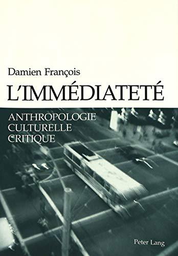 L'immédiateté Anthropologie culturelle critique: Fran�ois Damien