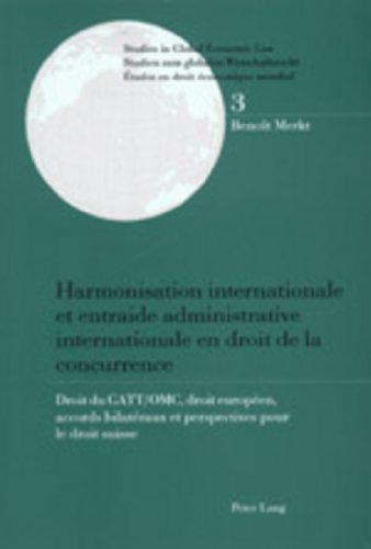 Harmonisation internationale et entraide administrative internationale en droit de la concurrence...