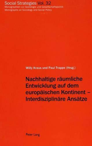 Nachhaltige räumliche Entwicklung auf dem europäischen Kontinent ? Interdisziplinäre Ansätze: Im ...