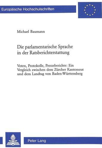 Die parlamentarische Sprache in der Ratsberichterstattung Voten, Protokolle, Presseberichte: Ein ...