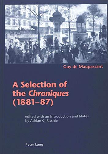 """A Selection of the """"Chroniques"""" (1881-87): Guy de Maupassant"""
