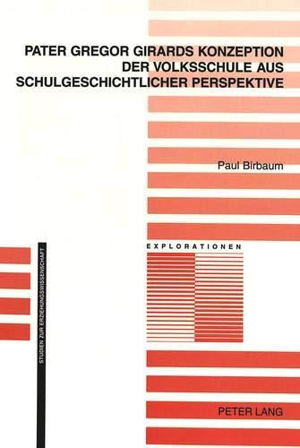 Pater Gregor Girards Konzeption der Volksschule aus schulgeschichtlicher Perspektive (Explorationen...