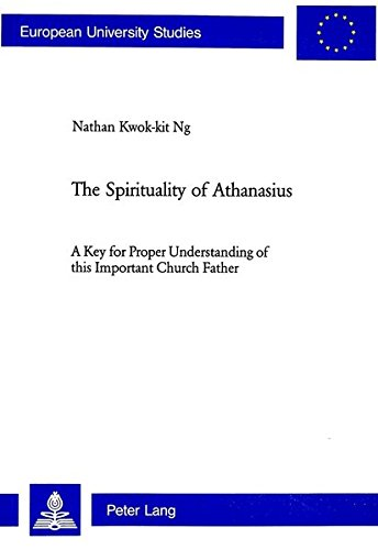 The Spirituality of Athanasius: A Key for Proper Understanding of this Important Church Father (...