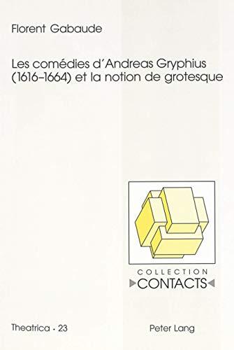 Les comédies d'Andreas Gryphius (1616-1664) et la notion de grote: Gabaude Florent