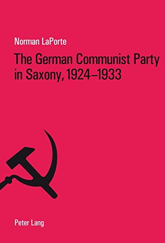9783906768458: The German Communist Party in Saxony, 1924-1933: Factionalism, Fratricide and Political Failure