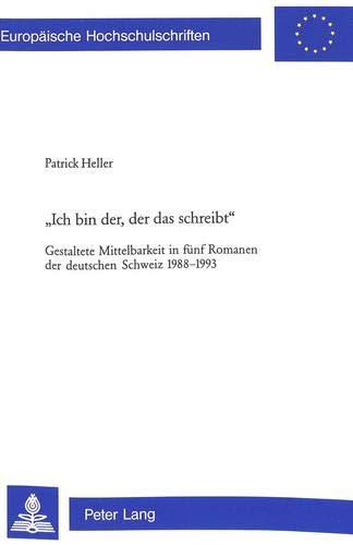 9783906768656: Ich bin der, der das schreibt: Gestaltete Mittelbarkeit in fünf Romanen der deutschen Schweiz
