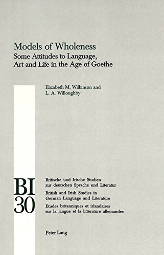 Models of Wholeness: Some Attitudes to Language, Art and Life in the Age of Goethe (British and Irish Studies in German Language and Literature) (v. 30) (3906768759) by Wilkinson, Elizabeth M; Willoughby, L. A
