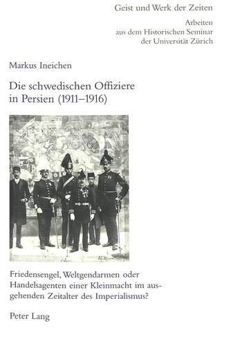Die schwedischen Offiziere in Persien (1911-1916): Markus Ineichen