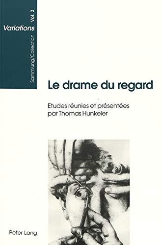 9783906769318: Le drame du regard: Théâtralité de l'œuvre d'art?- Etudes réunies et présentées par Thomas Hunkeler (Sammlung/Collection Variations) (French Edition)