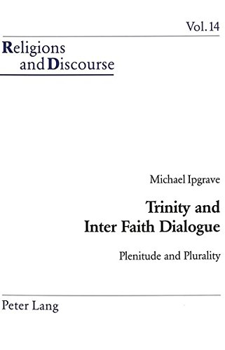 Trinity and Inter Faith Dialogue: Plenitude and Plurality (Religions and Discourse): Michael Ipgrave