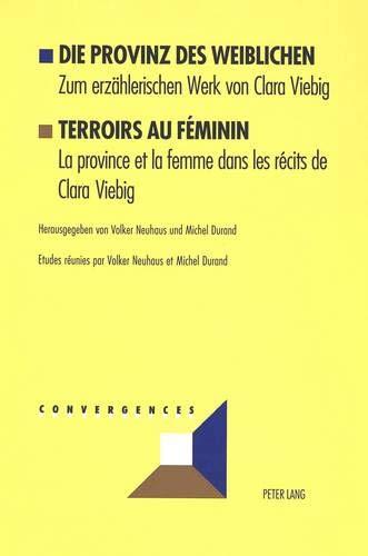 Die Provinz des Weiblichen- Terroirs au féminin: Zum erzählerischen Werk von Clara ...