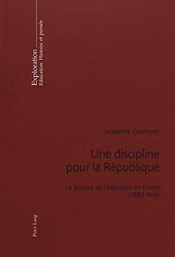 Une discipline pour la République La Science de l'éducation en Fr: Gautherin ...