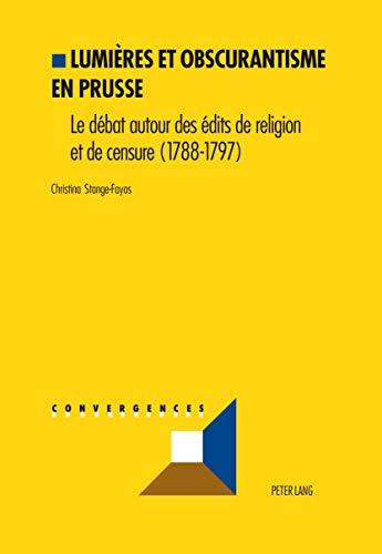 Lumières et obscurantisme en Prusse Le débat autour des édits de: Stange-Fayos...