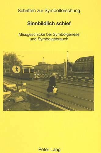 9783906770710: Sinnbildlich schief: Missgeschicke bei Symbolgenese und Symbolgebrauch (Schriften Zur Symbolforschung)
