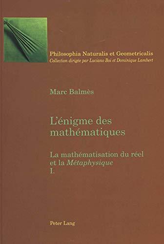 """9783906770772: L'énigme des mathématiques: La mathématisation du réel et la """"Métaphysique- Tome I (Philosophia Naturalis et Geometricalis) (French Edition)"""