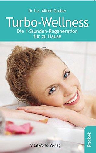 Turbo Wellness: Die 1-Stunden Regeneration für Zuhause: Alfred Gruber