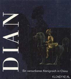 9783907070109: Dian: Ein versunkenes Königreich in China : Kunstschätze aus dem Museum der Provinz Yünnan in Kunming, Volksrepublik China
